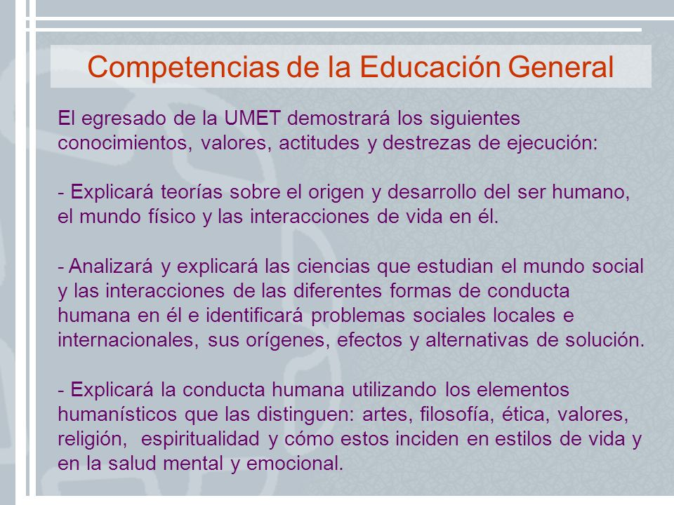Competencias de la Educación General El egresado de la UMET demostrará los siguientes conocimientos, valores, actitudes y destrezas de ejecución: - Ex