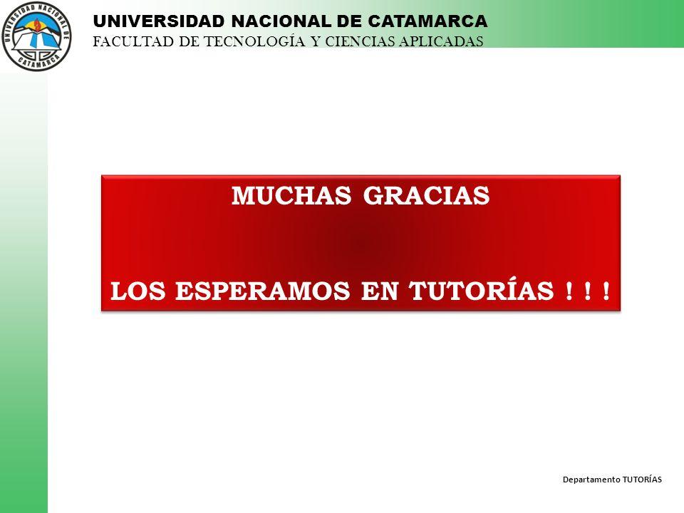 Departamento TUTORÍAS UNIVERSIDAD NACIONAL DE CATAMARCA FACULTAD DE TECNOLOGÍA Y CIENCIAS APLICADAS MUCHAS GRACIAS LOS ESPERAMOS EN TUTORÍAS ! ! ! MUC