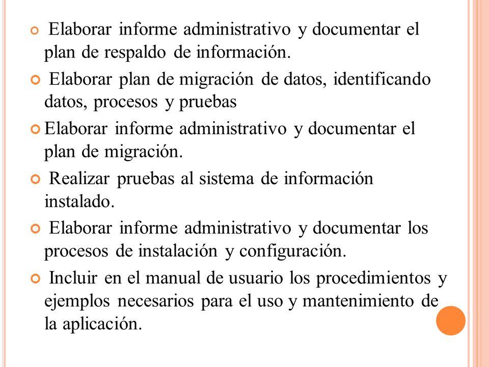 Elaborar informe administrativo y documentar el plan de respaldo de información. Elaborar plan de migración de datos, identificando datos, procesos y
