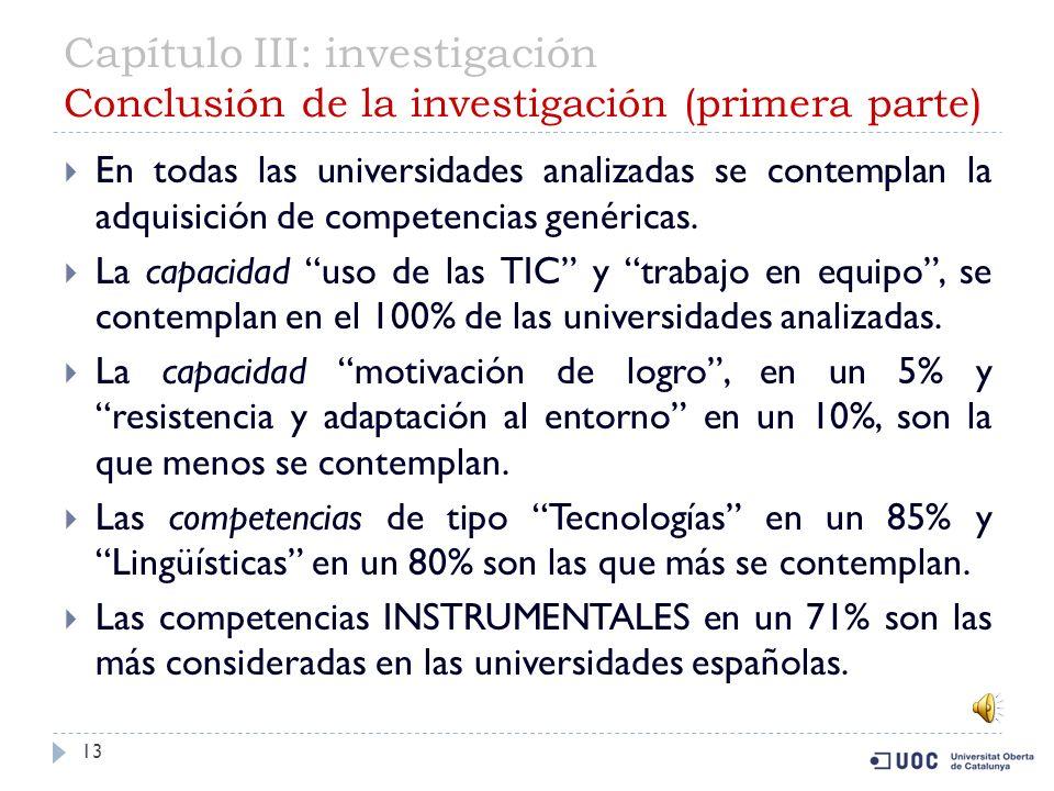 Capítulo III: investigación Marcos de clasificación 12 Primera parte: Se buscará en los planes de estudio del Grado de Informática de las universidades seleccionadas, cuales contemplan competencias genéricas.