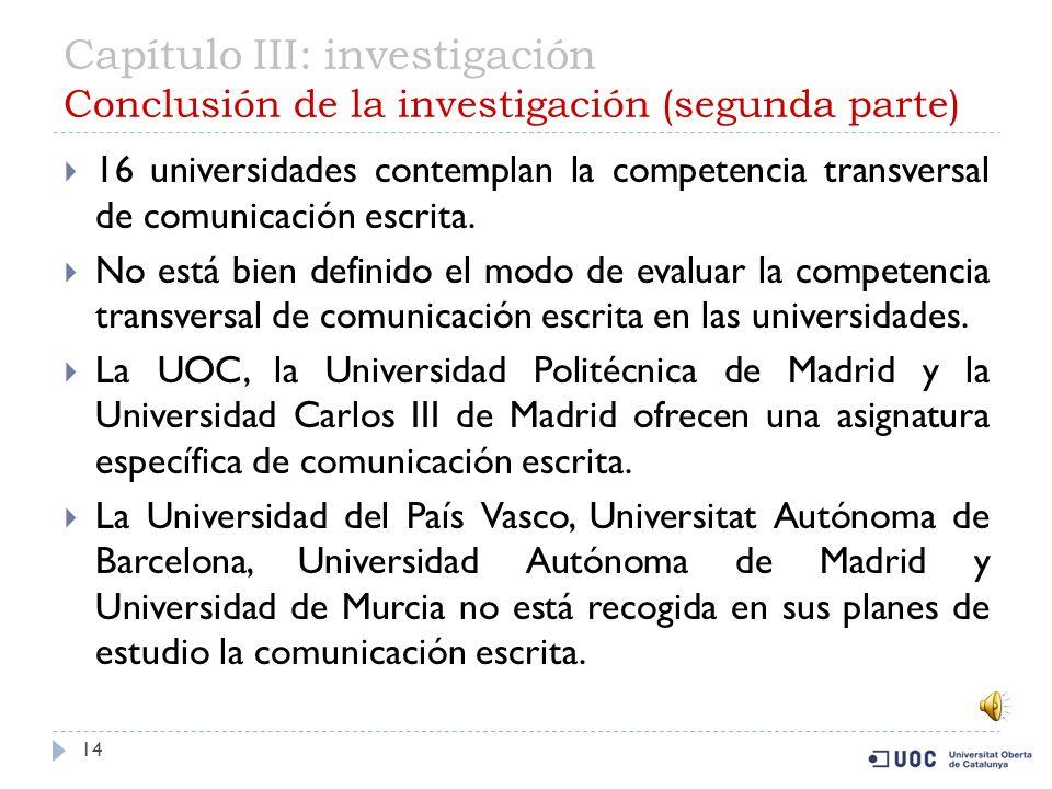 Capítulo III: investigación Conclusión de la investigación (primera parte) 13 En todas las universidades analizadas se contemplan la adquisición de competencias genéricas.