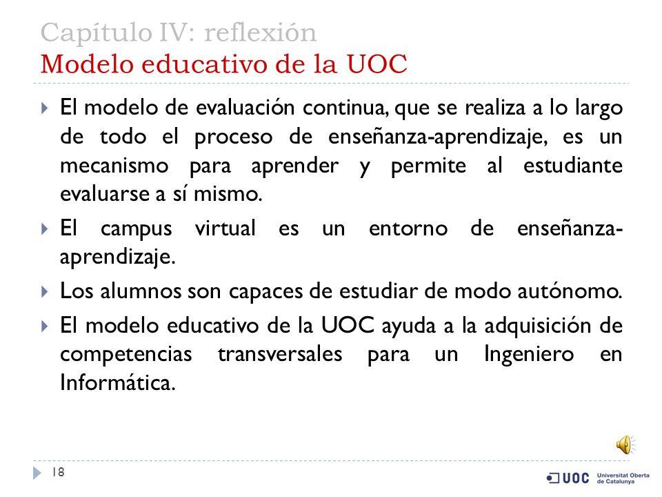 Capítulo IV: reflexión Plan de estudios UOC: competencias implícitas La asignatura de Proyecto fin de carrera es la que más competencia transversales se han desarrollado (16 sobre 19).