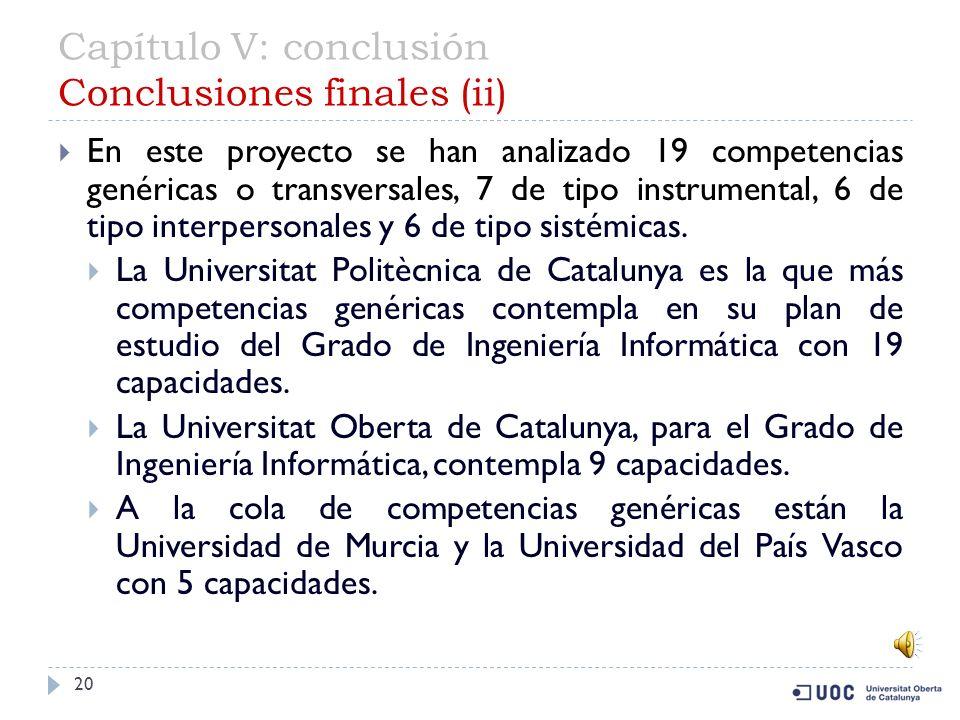 Capítulo V: conclusión Conclusiones finales (i) 19 En el año 2000 con la Declaración de Bolonia se impone a las universidades del EEES la obligación de orientar la educación de grado a la obtención de competencias.