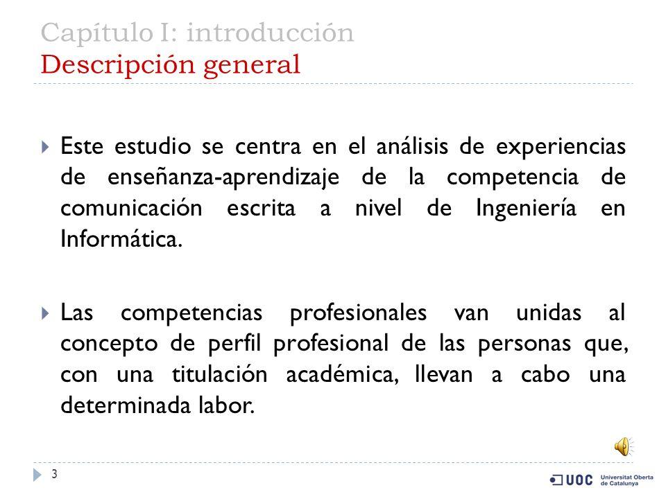 3 Este estudio se centra en el análisis de experiencias de enseñanza-aprendizaje de la competencia de comunicación escrita a nivel de Ingeniería en Informática.