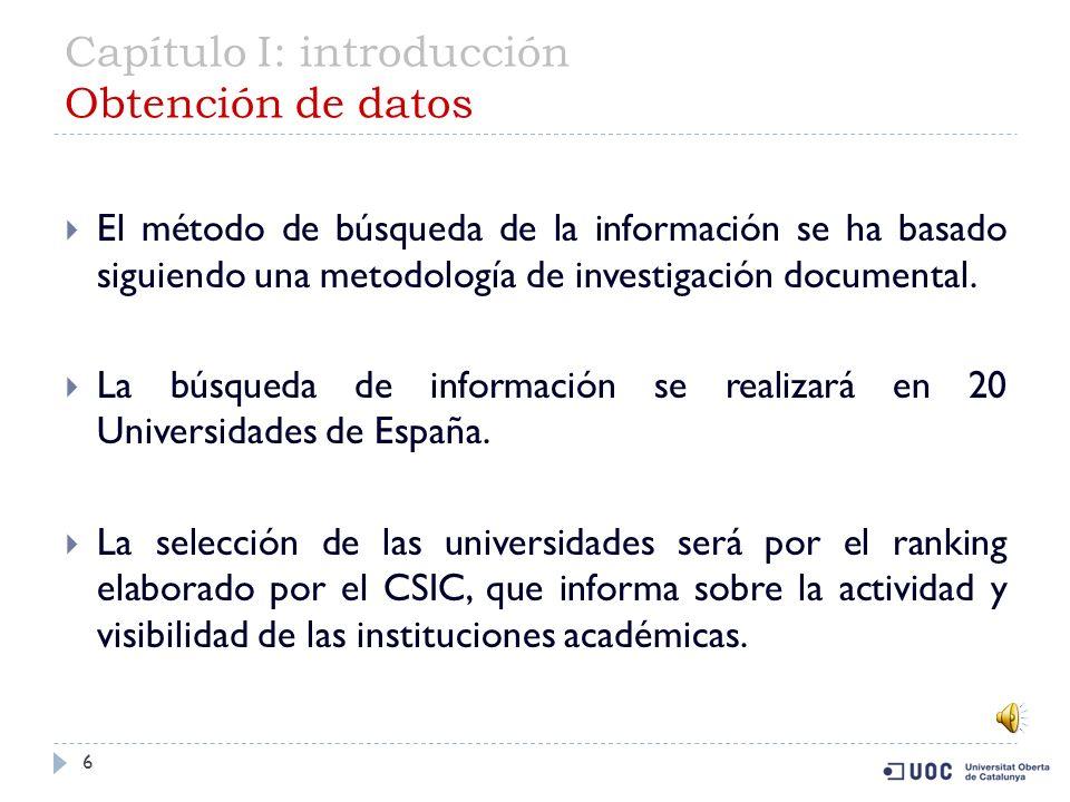 Capítulo I: introducción Obtención de datos 6 El método de búsqueda de la información se ha basado siguiendo una metodología de investigación documental.