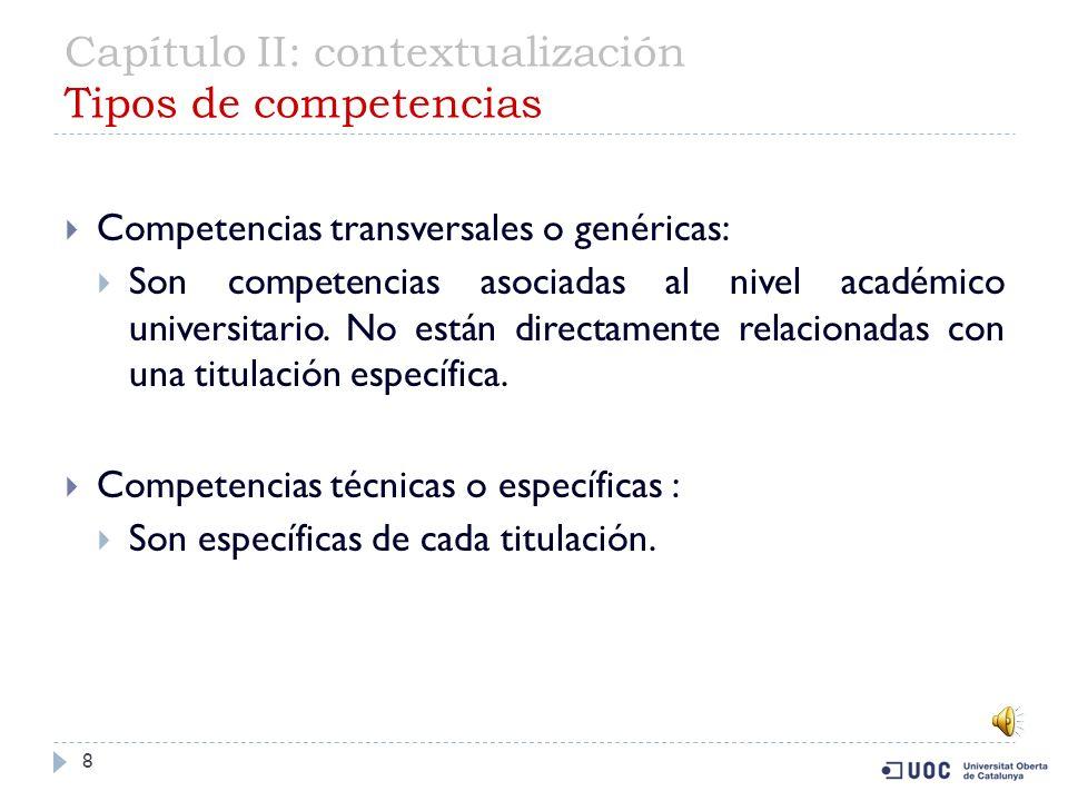 Capítulo II: contextualización Tipos de competencias 8 Competencias transversales o genéricas: Son competencias asociadas al nivel académico universitario.