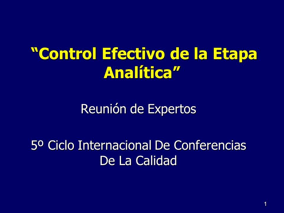 Control Efectivo de la Etapa Analítica Control Efectivo de la Etapa Analítica Reunión de Expertos 5º Ciclo Internacional De Conferencias De La Calidad