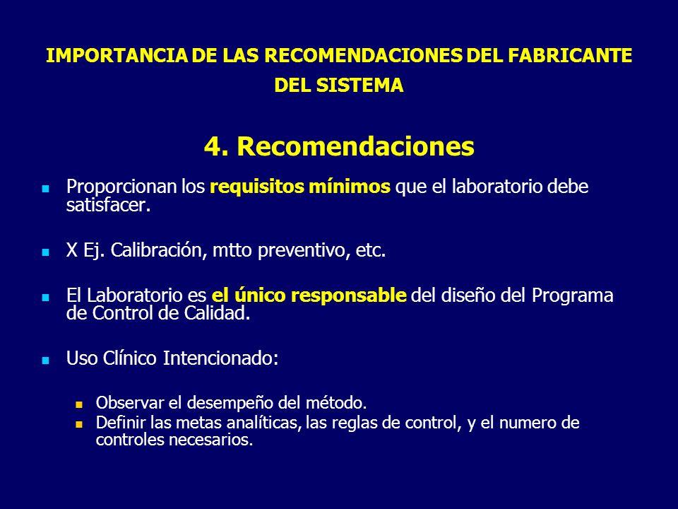 IMPORTANCIA DE LAS RECOMENDACIONES DEL FABRICANTE DEL SISTEMA 4. Recomendaciones Proporcionan los requisitos mínimos que el laboratorio debe satisface