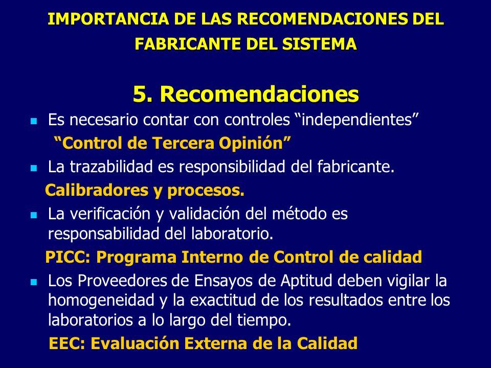 IMPORTANCIA DE LAS RECOMENDACIONES DEL FABRICANTE DEL SISTEMA 5. Recomendaciones Es necesario contar con controles independientes Control de Tercera O