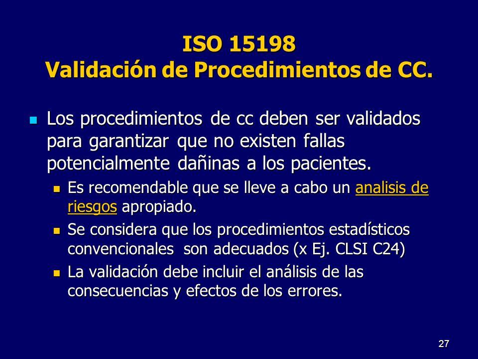 ISO 15198 Validación de Procedimientos de CC. Los procedimientos de cc deben ser validados para garantizar que no existen fallas potencialmente dañina