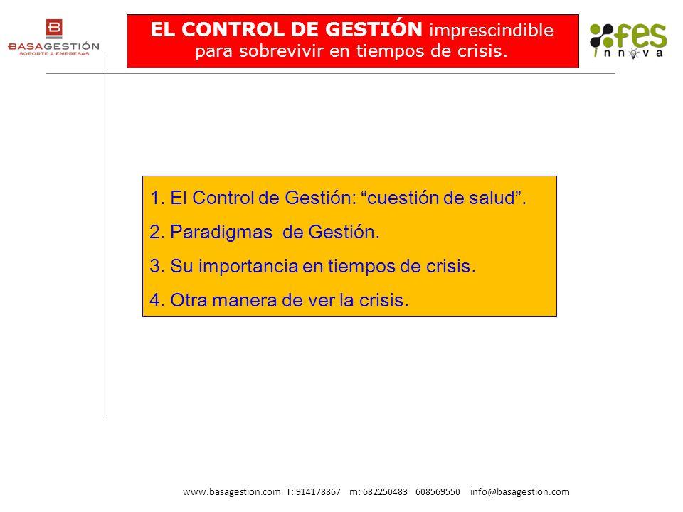 1.El Control de Gestión: cuestión de salud. 2.Paradigmas de Gestión. 3.Su importancia en tiempos de crisis. 4.Otra manera de ver la crisis. EL CONTROL