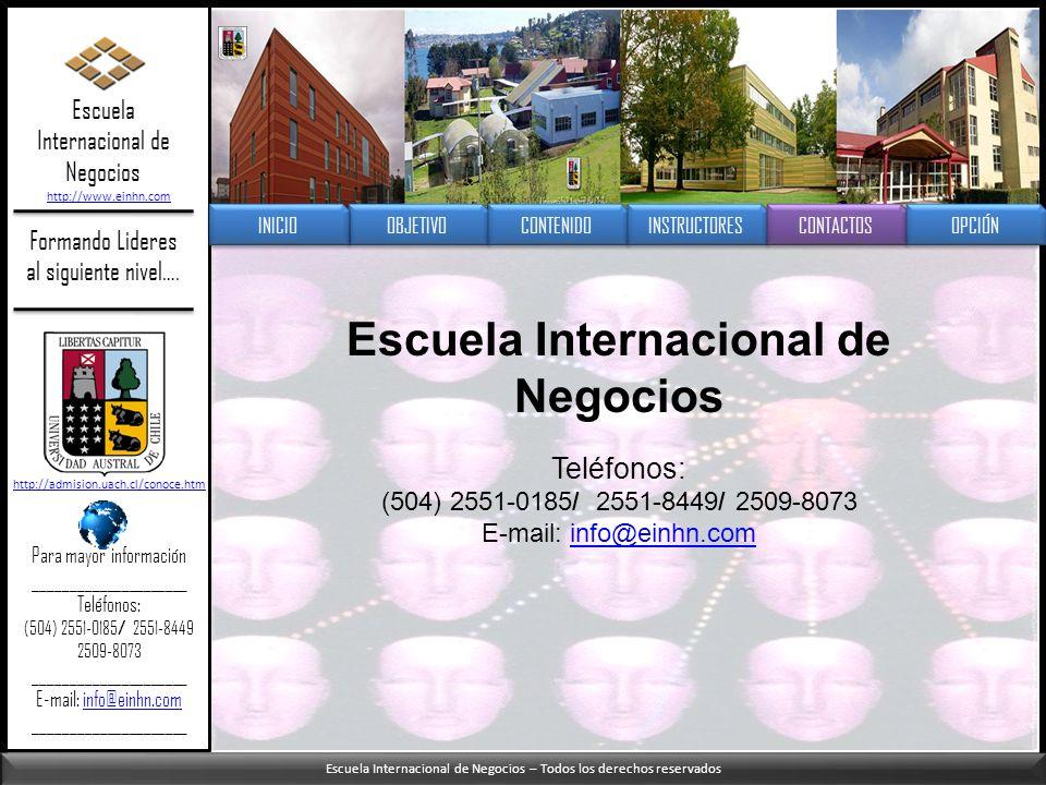 Escuela Internacional de Negocios – Todos los derechos reservados Formando Lideres al siguiente nivel…. Escuela Internacional de Negocios Teléfonos: (