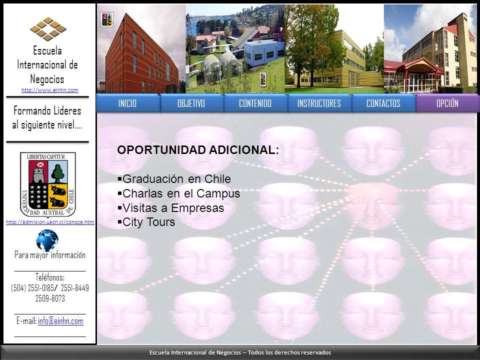 Escuela Internacional de Negocios – Todos los derechos reservados Formando Lideres al siguiente nivel…. OPORTUNIDAD ADICIONAL: Graduación en Chile Cha
