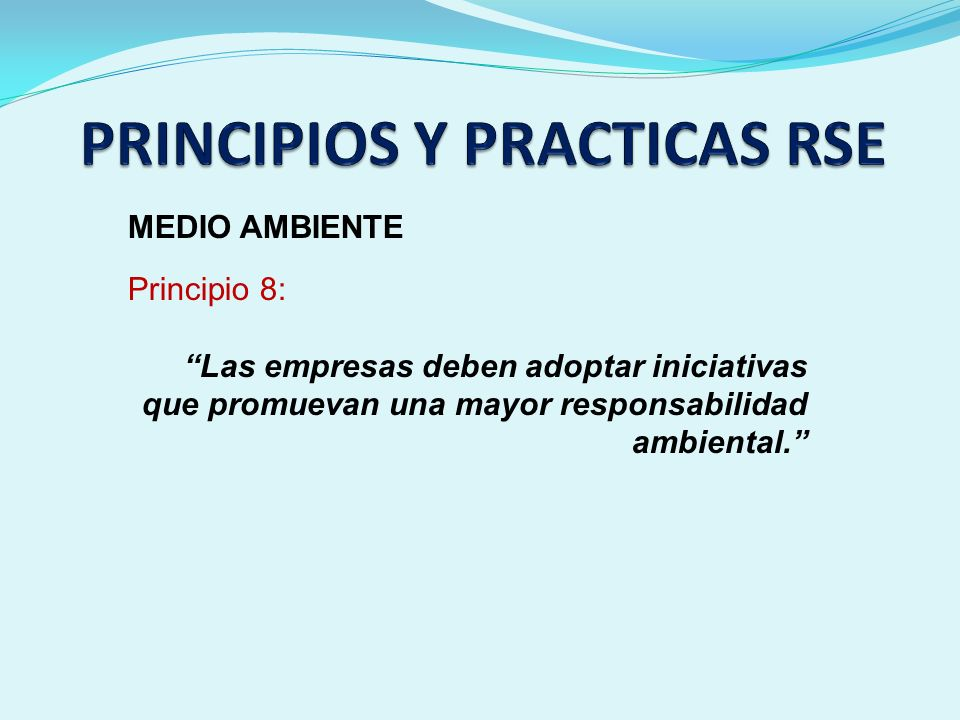 MEDIO AMBIENTE Principio 8: Las empresas deben adoptar iniciativas que promuevan una mayor responsabilidad ambiental.