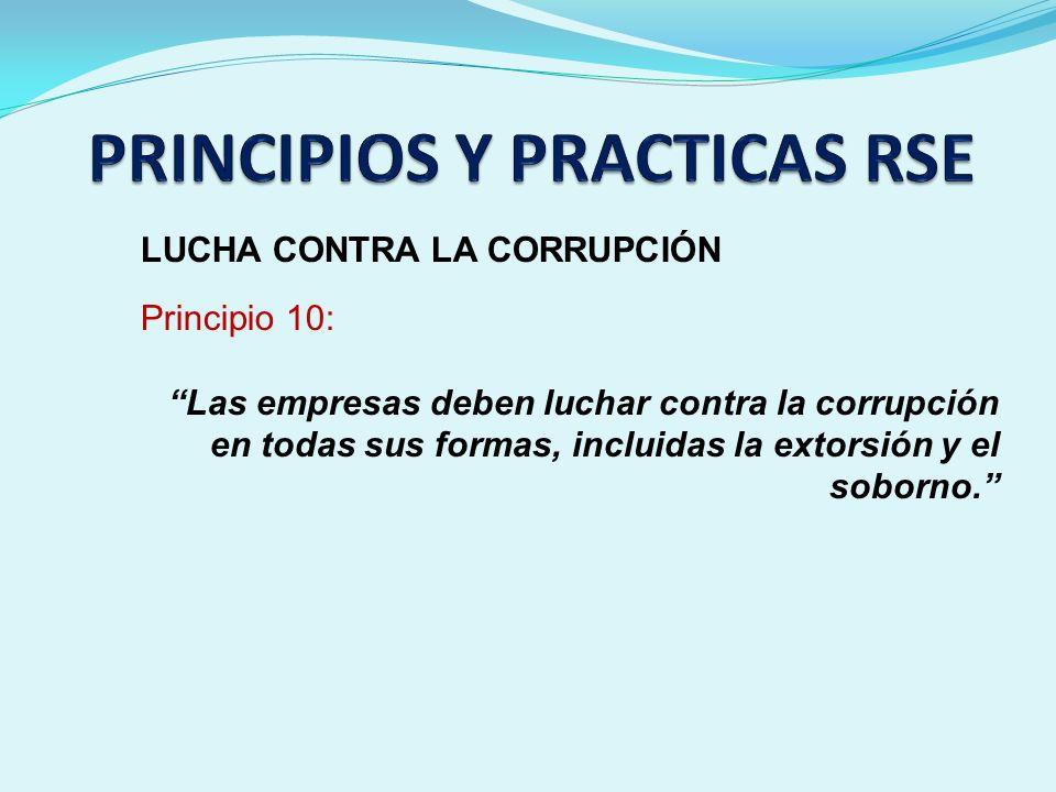LUCHA CONTRA LA CORRUPCIÓN Principio 10: Las empresas deben luchar contra la corrupción en todas sus formas, incluidas la extorsión y el soborno.