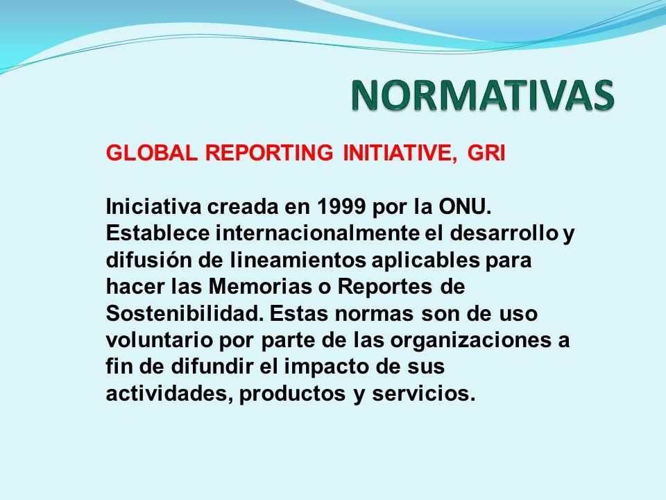 GLOBAL REPORTING INITIATIVE, GRI Iniciativa creada en 1999 por la ONU. Establece internacionalmente el desarrollo y difusión de lineamientos aplicable