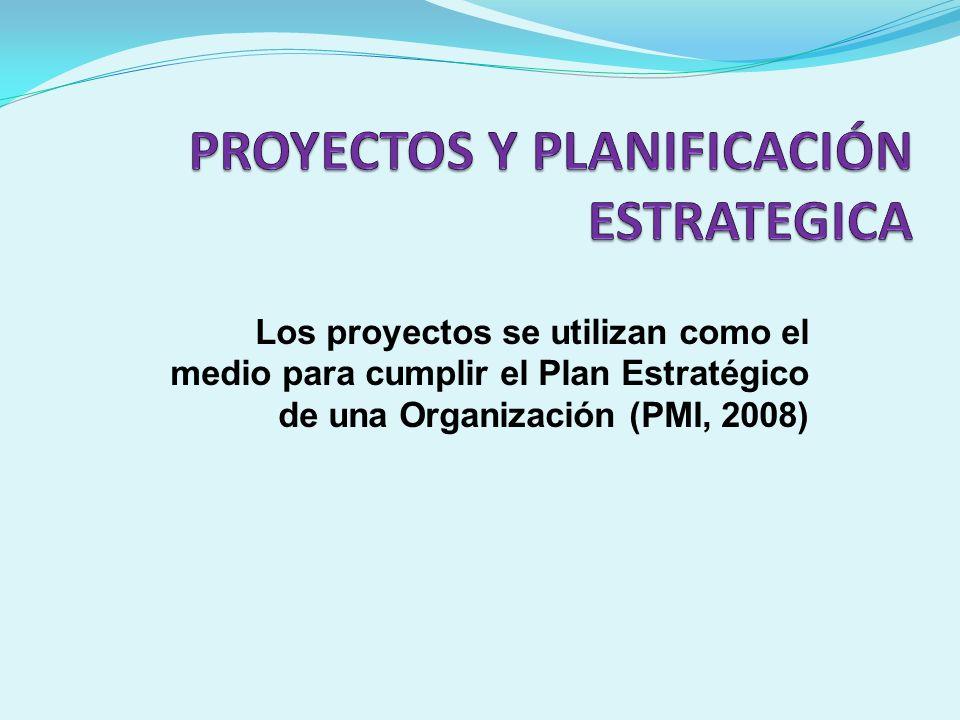 Los proyectos se utilizan como el medio para cumplir el Plan Estratégico de una Organización (PMI, 2008)