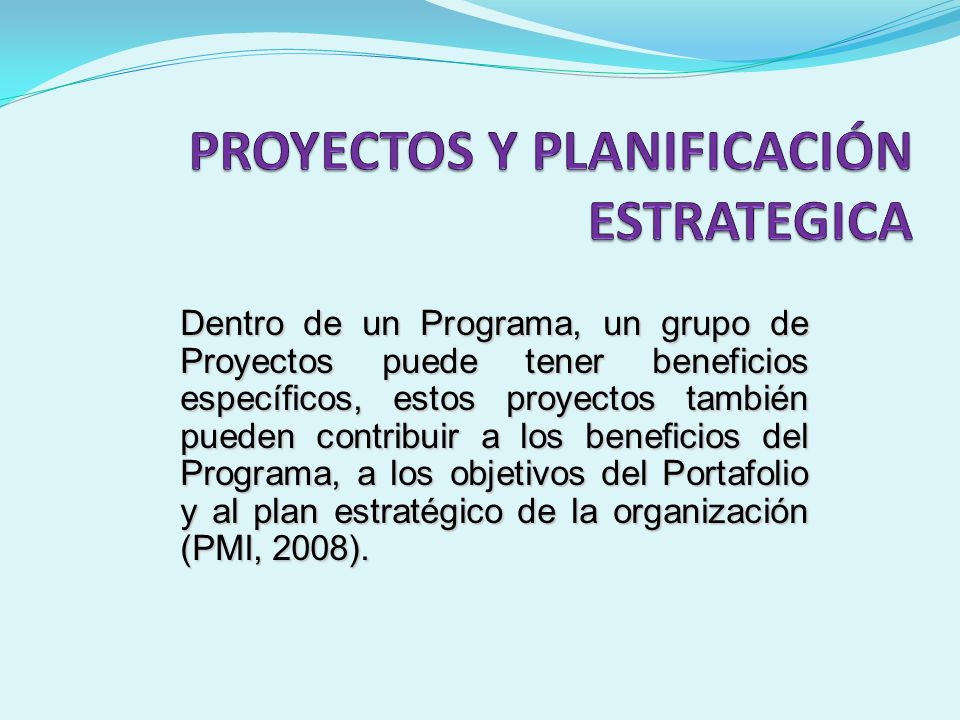 Dentro de un Programa, un grupo de Proyectos puede tener beneficios específicos, estos proyectos también pueden contribuir a los beneficios del Progra