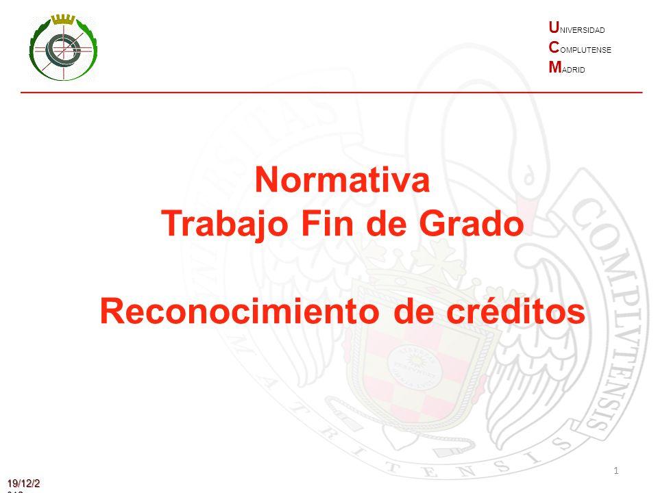 1 19/12/2 012 Normativa Trabajo Fin de Grado Reconocimiento de créditos U NIVERSIDAD C OMPLUTENSE M ADRID
