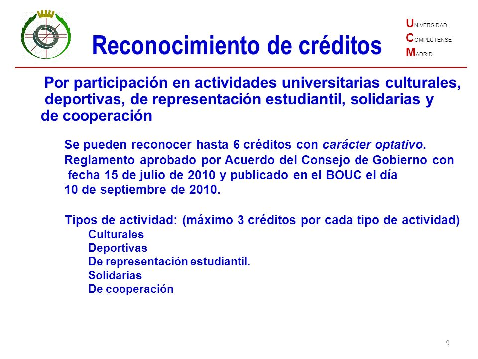 9 U NIVERSIDAD C OMPLUTENSE M ADRID Reconocimiento de créditos Por participación en actividades universitarias culturales, deportivas, de representaci