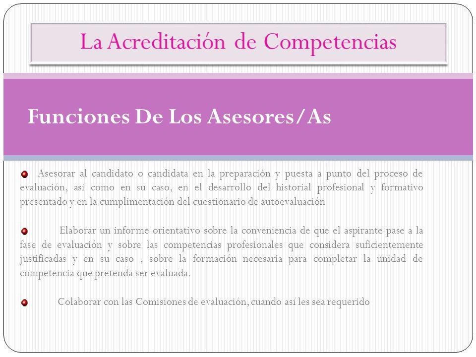 Funciones De Los Asesores/As Asesorar al candidato o candidata en la preparación y puesta a punto del proceso de evaluación, así como en su caso, en e