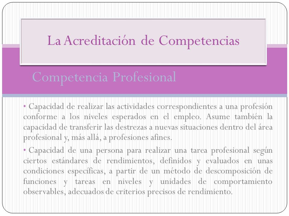 Competencia Profesional Capacidad de realizar las actividades correspondientes a una profesión conforme a los niveles esperados en el empleo. Asume ta