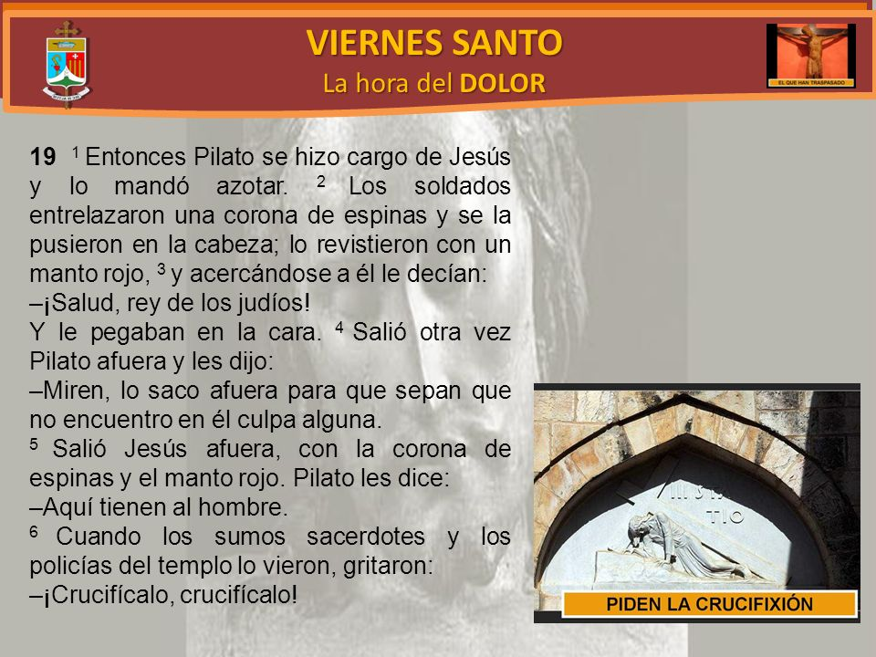 VIERNES SANTO La hora del DOLOR 19 1 Entonces Pilato se hizo cargo de Jesús y lo mandó azotar.