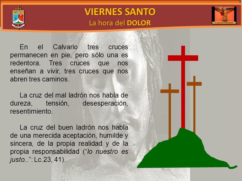 VIERNES SANTO La hora del DOLOR En el Calvario tres cruces permanecen en pie, pero sólo una es redentora.