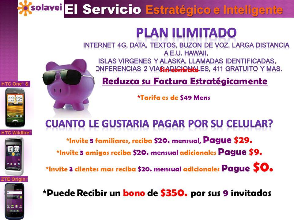 El Servicio Estratégico e Inteligente *Tarifa es de $49 Mens Reduzca su Factura Estratégicamente Sin contrato *Invite 3 familiares, reciba $20. mensua