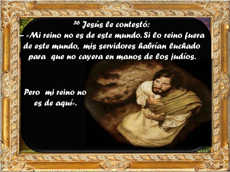 35 Pilato replicó: – «¿Acaso soy yo judío? Tu gente y los sumos sacerdotes te han entregado a mí; ¿qué has hecho?»