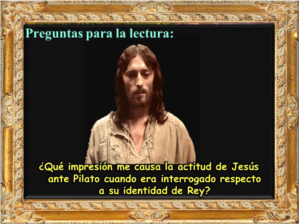 Jn 18, 33b-37 En aquel tiempo, Pilato dijo a Jesús: – «¿Eres tú el rey de los judíos?». Jesús le contestó: – «¿Dices eso por tu cuenta o te lo han dic