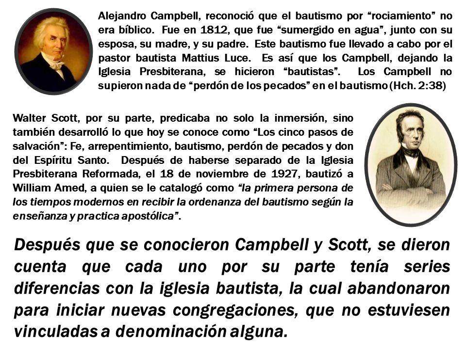 Alejandro Campbell, reconoció que el bautismo por rociamiento no era bíblico. Fue en 1812, que fue sumergido en agua, junto con su esposa, su madre, y