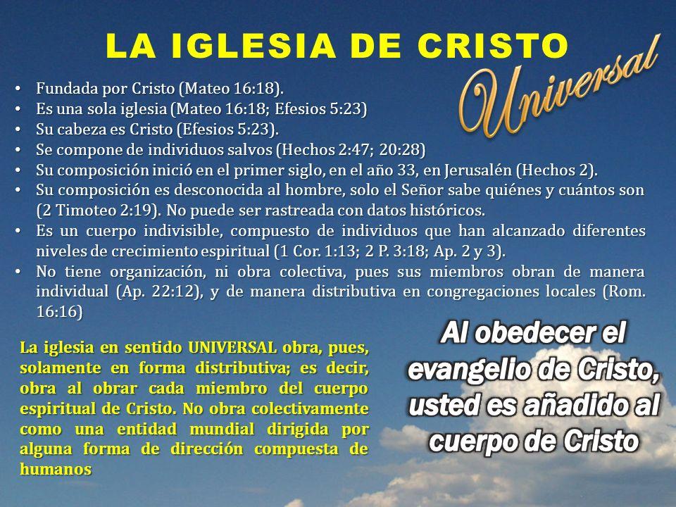 LA IGLESIA DE CRISTO Fundada por Cristo (Mateo 16:18). Fundada por Cristo (Mateo 16:18). Es una sola iglesia (Mateo 16:18; Efesios 5:23) Es una sola i