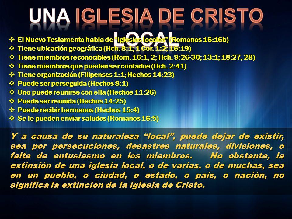 El Nuevo Testamento habla de iglesias locales (Romanos 16:16b) El Nuevo Testamento habla de iglesias locales (Romanos 16:16b) Tiene ubicación geográfi