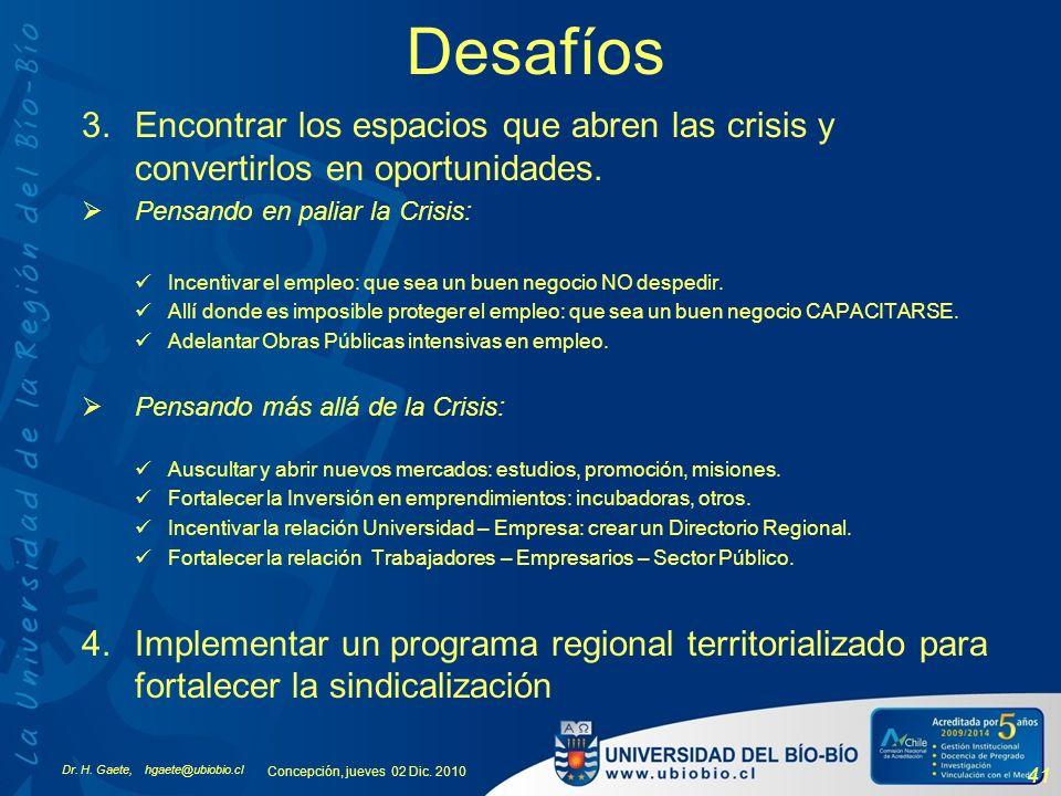 Dr. H. Gaete, hgaete@ubiobio.cl Concepción, jueves 02 Dic. 2010 41 Desafíos 3.Encontrar los espacios que abren las crisis y convertirlos en oportunida