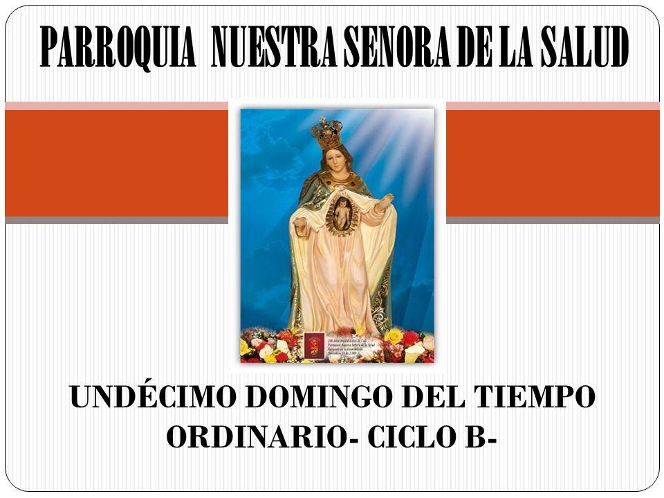 UNDÉCIMO DOMINGO DEL TIEMPO ORDINARIO- CICLO B- PARROQUIA NUESTRA SENORA DE LA SALUD