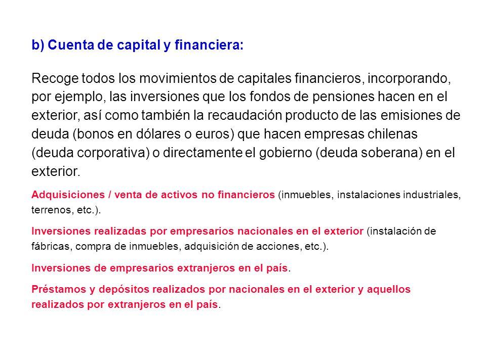 b) Cuenta de capital y financiera: Recoge todos los movimientos de capitales financieros, incorporando, por ejemplo, las inversiones que los fondos de