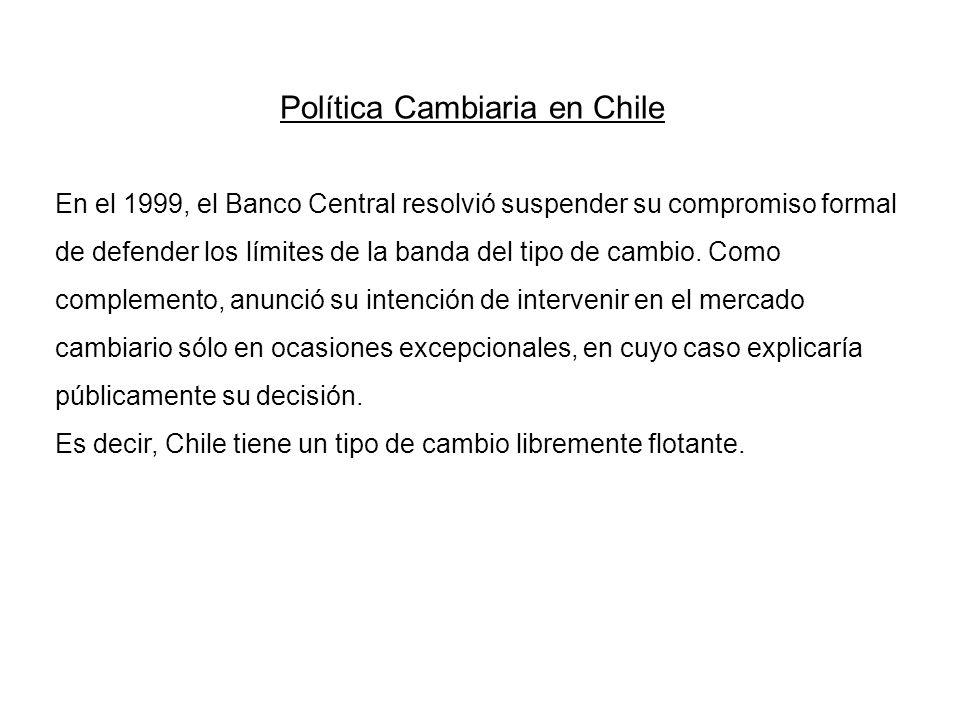 Política Cambiaria en Chile En el 1999, el Banco Central resolvió suspender su compromiso formal de defender los límites de la banda del tipo de cambi