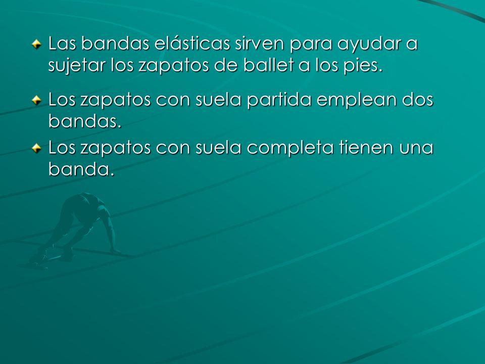 Las bandas elásticas sirven para ayudar a sujetar los zapatos de ballet a los pies. Los zapatos con suela partida emplean dos bandas. Los zapatos con