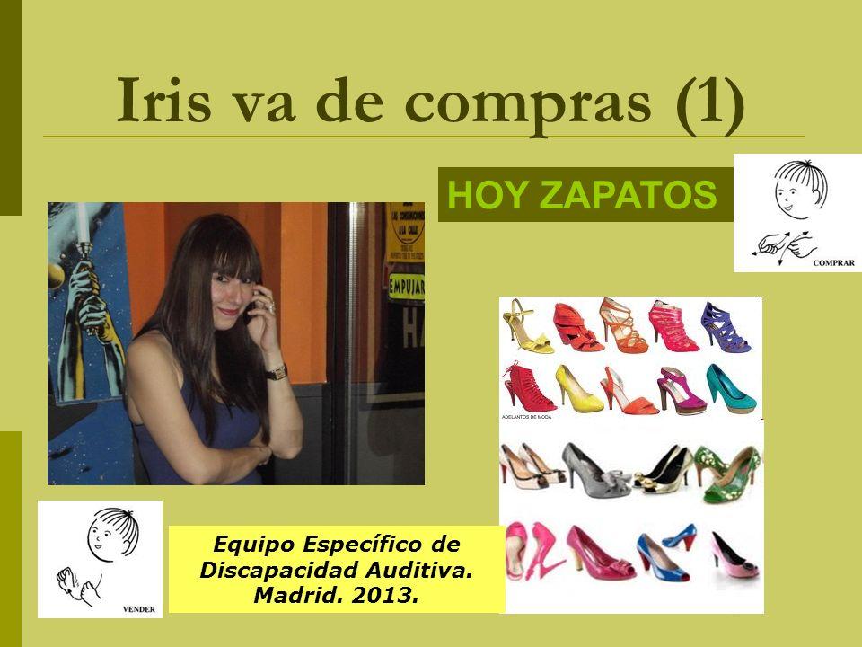 Iris va de compras (1) HOY ZAPATOS Equipo Específico de Discapacidad Auditiva. Madrid. 2013.