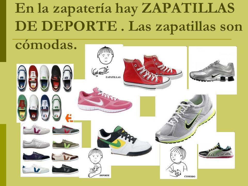 En la zapatería hay ZAPATILLAS DE DEPORTE. Las zapatillas son cómodas.