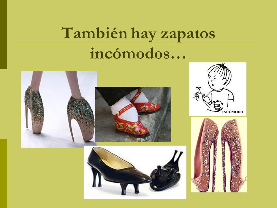 También hay zapatos incómodos…