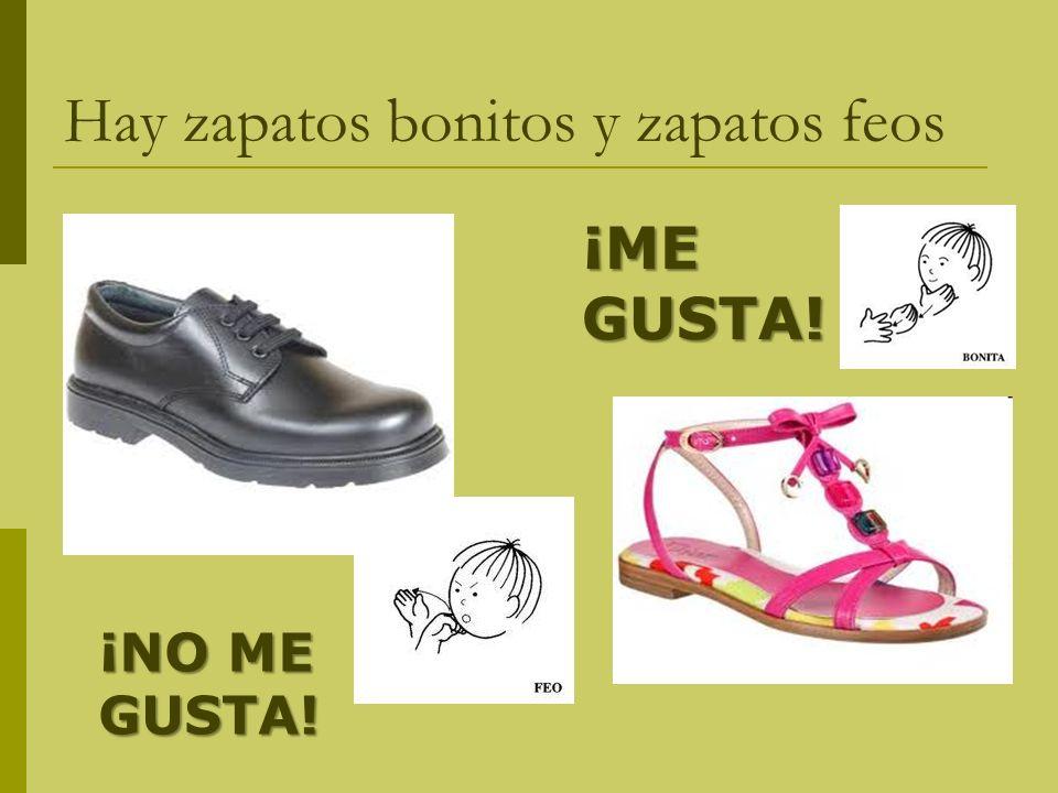 Hay zapatos bonitos y zapatos feos ¡NO ME GUSTA! ¡ME GUSTA!