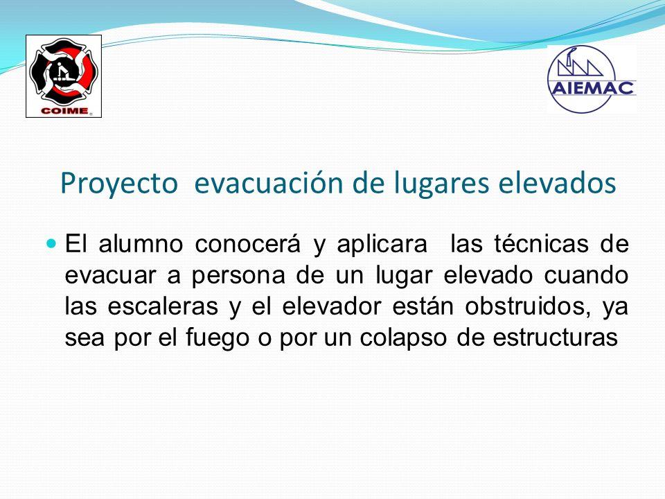 El alumno conocerá y aplicara las técnicas de evacuar a persona de un lugar elevado cuando las escaleras y el elevador están obstruidos, ya sea por el