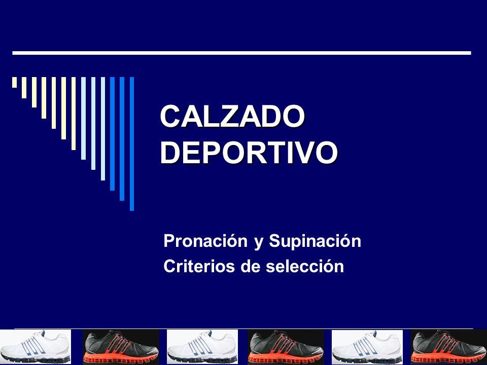 CALZADO DEPORTIVO Pronación y Supinación Criterios de selección