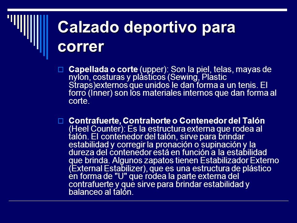 Capellada o corte (upper): Son la piel, telas, mayas de nylon, costuras y plásticos (Sewing, Plastic Straps)externos que unidos le dan forma a un tenis.
