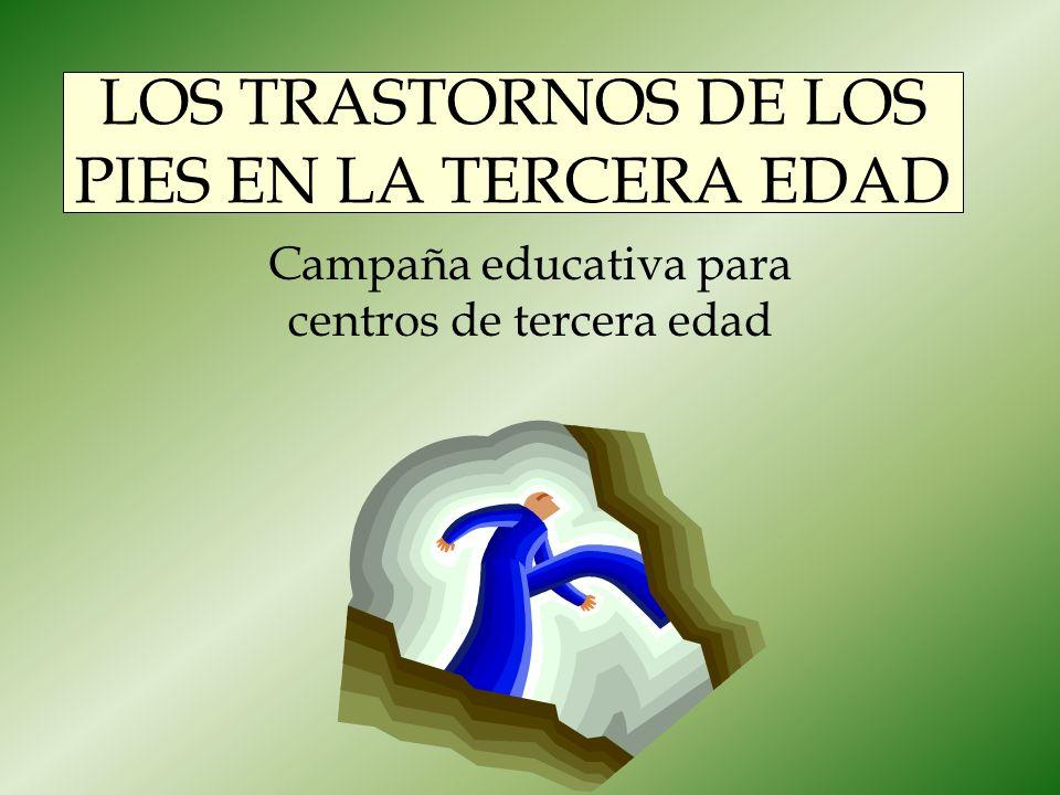 LOS TRASTORNOS DE LOS PIES EN LA TERCERA EDAD Campaña educativa para centros de tercera edad