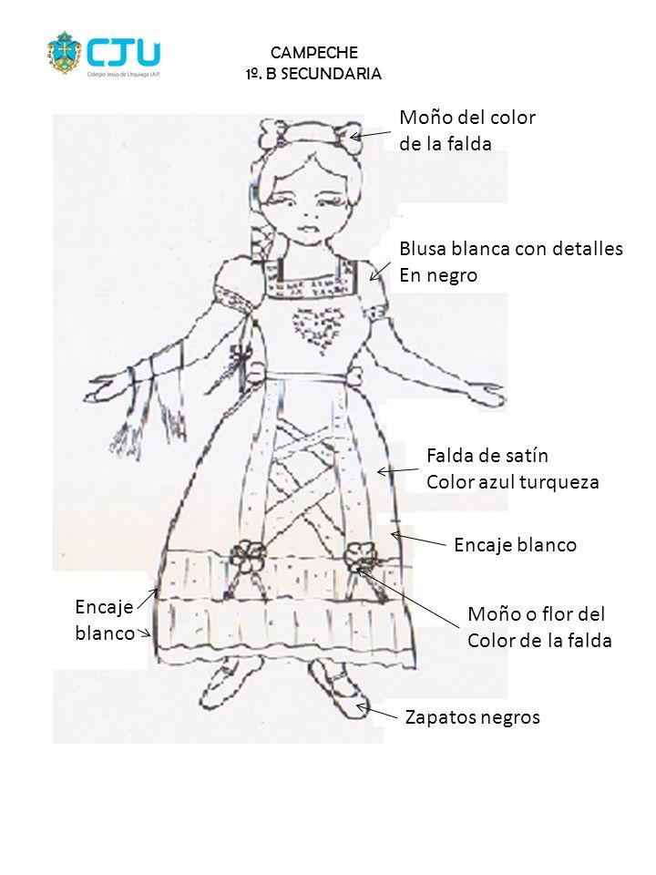 CAMPECHE 1º. B SECUNDARIA Moño del color de la falda Blusa blanca con detalles En negro Falda de satín Color azul turqueza Encaje blanco Moño o flor d