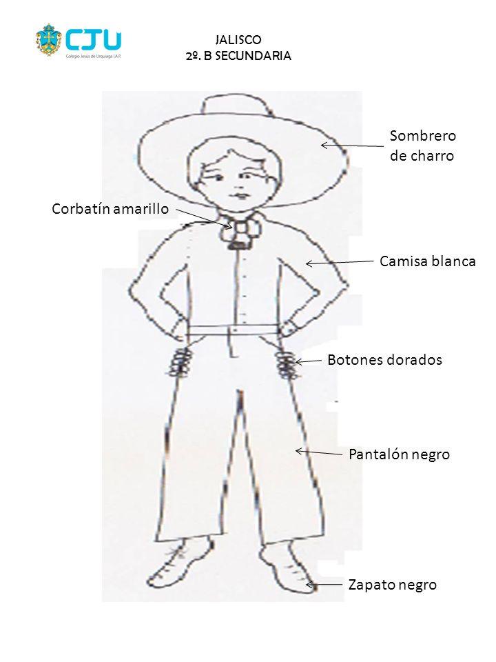 JALISCO 2º. B SECUNDARIA Corbatín amarillo Sombrero de charro Camisa blanca Botones dorados Pantalón negro Zapato negro
