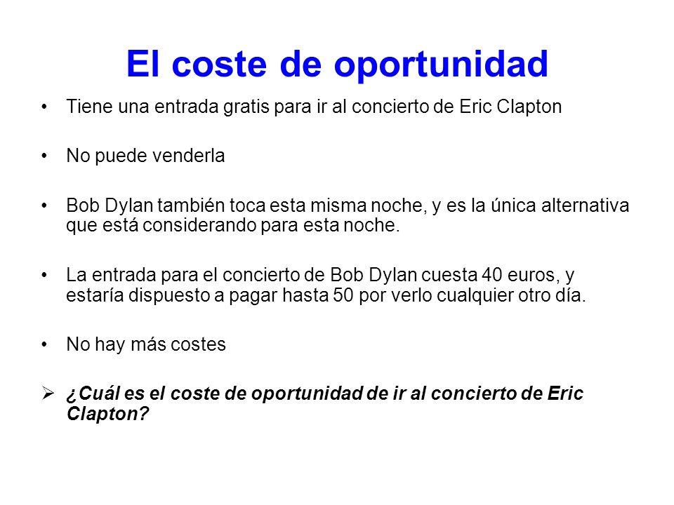El coste de oportunidad Tiene una entrada gratis para ir al concierto de Eric Clapton No puede venderla Bob Dylan también toca esta misma noche, y es